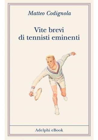 eBook: Vite brevi di tennisti eminenti