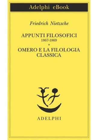 eBook: Appunti filosofici 1867-1869 - Omero e la filologia classica