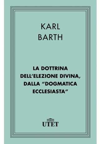 eBook: La dottrina dell'elezione divina, dalla Dogmatica ecclesiastica