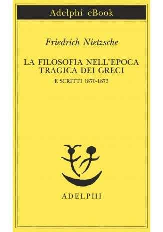 eBook: La filosofia nell'epoca tragica dei Greci e Scritti 1870-1873