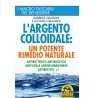 eBook: L'Argento Colloidale: un Potente Rimedio Naturale