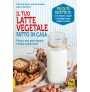 eBook: Il Tuo Latte Vegetale Fatto in Casa