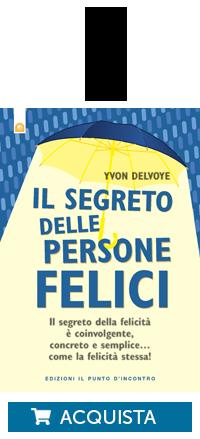 Acquista il libro Il segreto delle persone felici di Yvon Delvoye